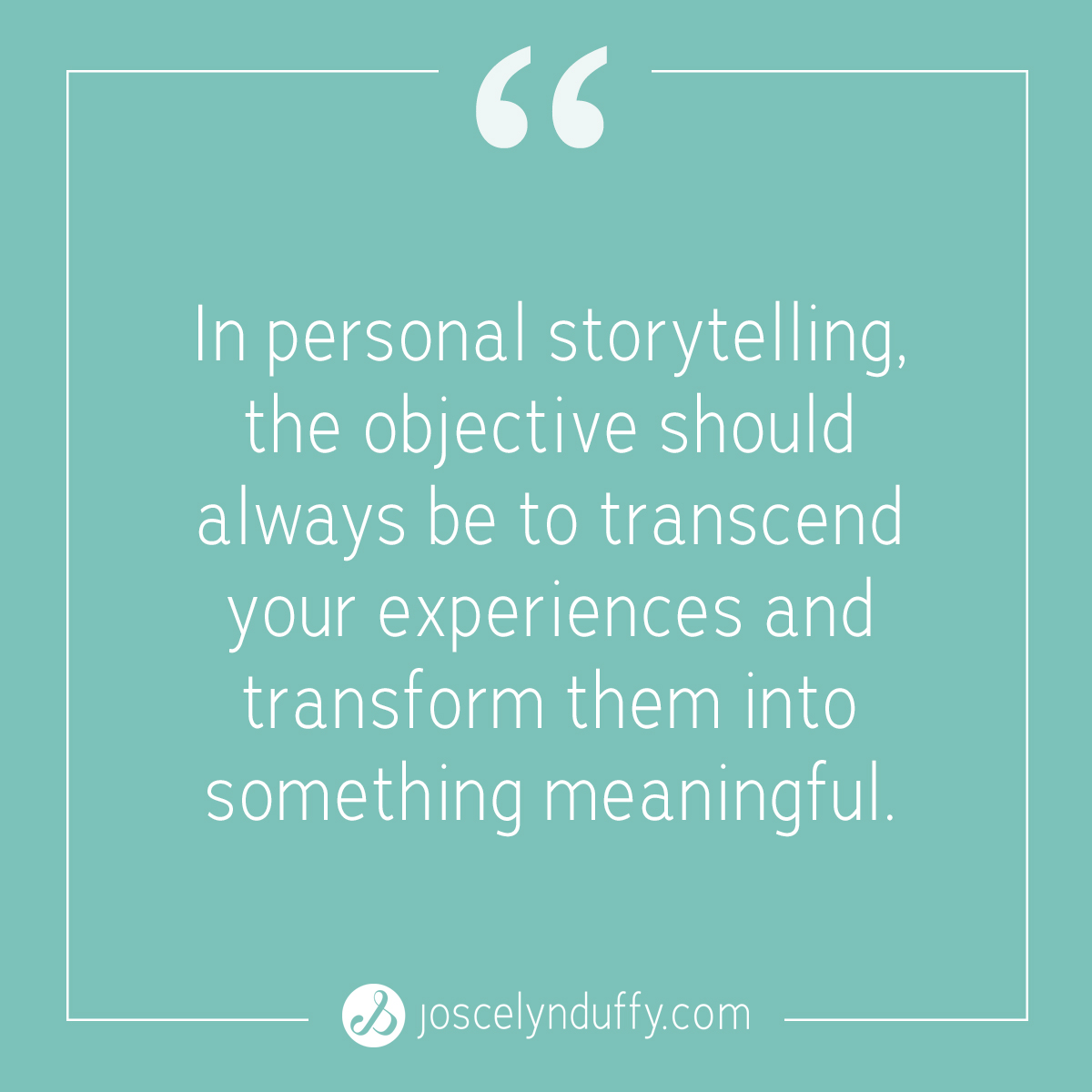 Joscelyn Duffy_quote_Transcend your experiences and transform them into something meaningful_Mar21