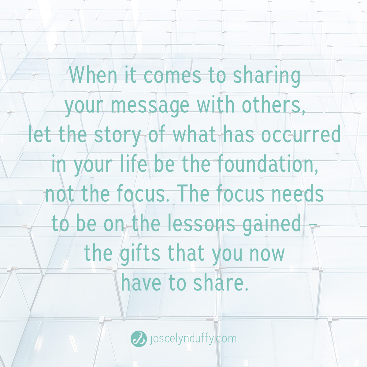 Joscelyn Duffy_quote_Let your personal story be the founation not the focus)_April 5